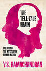 The Tell-Tale Brain: Unlocking the Mystery of Human Nature by V. S. Ramachandran (Hardback, 2011)