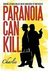 Paranoia Can Kill: Waking a Retired Killer Can Be Dangerous to Your Health by Charlie (Hardback, 2012)