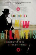 New Atlantis: Musicians Battle for the Survival of New Orleans: By Swenson, John