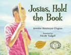 Josias, Hold the Book by Jennifer Elvgren (Paperback / softback, 2011)