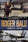 Roger Ball! : The Odyssey of John Monroe Hawk Smith Navy Fighter Pilot by Donald E. Auten (2008, Hardcover)