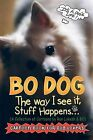 Bo Dog: The Way I See It, Stuff Happens by Field Mouse Productions (Paperback / softback, 2013)