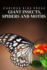 Giant Insects, Spiders and Moths - Curious Kids Press: Kids Book about Animals and Wildlife, Children's Books 4-6 by Curious Kids Press (Paperback / softback, 2014)