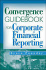 The Convergence Guidebook for Corporate Financial Reporting by Bruce Pounder (Hardback, 2009)