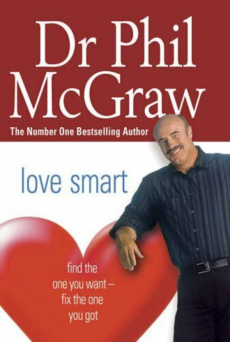 Love Smart: Find the One You Want - Fix the One You Got By Dr. Phillip McGraw