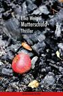 Weigel, E: Mutterschuld von Elke Weigel (2014, Kunststoffeinband)