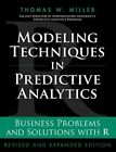 Modeling Techniques in Predictive Analytics: Business Problems and Solutions with R by Thomas W. Miller (Hardback, 2014)