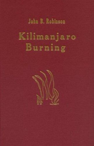 Kilimanjaro Burning, Hardcover by Robinson, John, Brand New, Free shipping in...