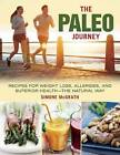 The Paleo Journey: Recipes for Weight Loss, Allergies, and Superior Health--The Natural Way by Simone McGrath (Hardback, 2016)