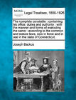 The Complete Constable: Containing His Office, Duties and Authority: With the Manner and Forms of Executing the Same: According to the Common and Statute Laws, Now in Force and in Use in the State of Connecticut. by Joseph Backus (Paperback / softback, 2010)