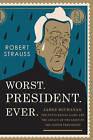 Worst. President. Ever.: James Buchanan, the Potus Rating Game, and the Legacy of the Least of the Lesser Presidents by Robert Strauss (Hardback, 2016)