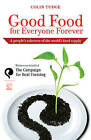 Good Food for Everyone Forever: A People's Takeover of the World's Food Supply by Colin Tudge (Paperback, 2011)