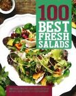 100 Best Fresh Salads: 100 Fresh, Healthy, and Versatile Salad Recipes, from Classic to Contemporary by Parragon Books (Paperback / softback, 2015)