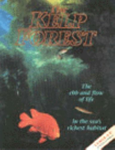 The Kelp Forest : The Ebb and Flow of Life in the Sea's Richest Habitat