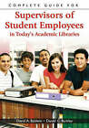 Complete Guide for Supervisors of Student Employees in Today's Academic Libraries by Daniel C. Barkley, David A. Baldwin (Paperback, 2007)