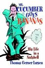 Mr. Cucumber Goes Bananas His Life in a Nutshell by Thomas Gerner Larsen HA