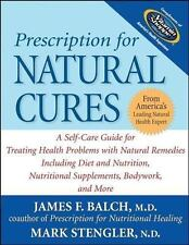 Prescription for Natural Cures: A Self-Care Guide for Treating Health Problems..