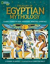 Treasury of Egyptian Mythology : Classic Stories of Gods, Goddesses, Monsters and Mortals by National Geographic Kids Staff and Donna Jo Napoli (2013, Hardcover)