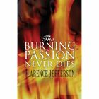 The Burning Passion Never Dies by Clarence Jefferson (Paperback / softback, 2013)
