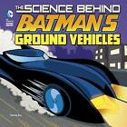 The Science Behind Batman's Ground Vehicles by Tammy Enz (Paperback, 2016)