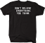 Don/'t Believe Everything You Think Tshirt