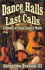 Dance Halls and Last Calls: A History of Texas Country Music by Ray Benson, Geronimo Trevino (Paperback, 2002)