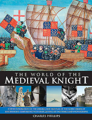 1 of 1 - The World of the Medieval Knight by Charles Phillips