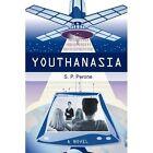 Youthanasia S P Perone Thriller / Suspense iUniverse Hardback 9781440185236
