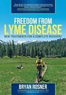 Freedom from Lyme Disease: New Treatments for a Complete Recovery by Bryan Rosner (Paperback / softback, 2014)