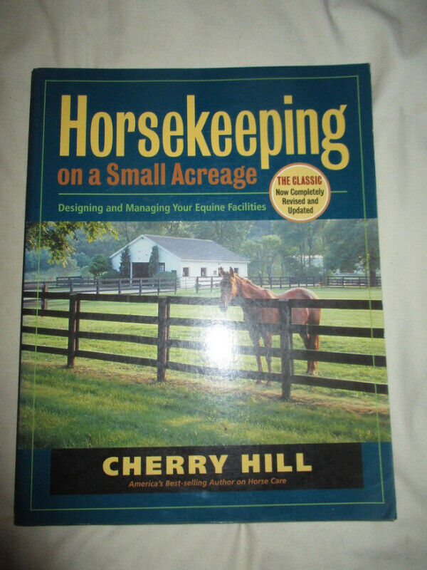 Horsekeeping on a Small Acreage : Designing and Managing Your Equine