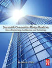 Sustainable Communities Design Handbook: Green Engineering, Architecture, and Technology by Woodrow W. Clark (Hardback, 2010)