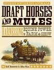 Draft Horses and Mules: Harnessing Equine Power for Farm and Show by Alina Rice, Gail Damerow (Paperback, 2008)
