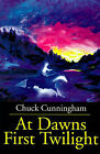 At Dawns First Twilight by Chuck Cunningham (Paperback / softback, 2001)