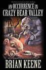 An Occurrence in Crazy Bear Valley by Brian Keene (Paperback, 2012)