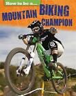Mountain Biking Champion by Franklin Watts, James Nixon (Hardback, 2015)