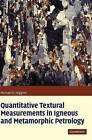 Quantitative Textural Measurements in Igneous and Metamorphic Petrology by Michael Denis Higgins (Hardback, 2006)
