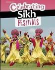 Celebrating Sikh Festivals by Nick Hunter (Hardback, 2015)