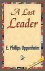 A Lost Leader by Phillips Oppenheim E Phillips Oppenheim, E Phillips Oppenheim (Paperback / softback, 2007)
