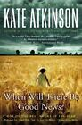 When Will There Be Good News? by Kate Atkinson (2010, Paperback)