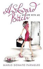 Awkward Bitch : My Life with MS by Marlo Donato Parmelee (2009, Paperback)