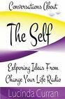 Conversations about the Self: Exploring Ideas from Change Your Life Radio by Lucinda Curran (Paperback / softback, 2014)