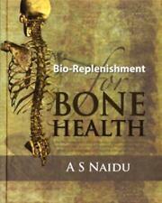 Bio-Replenishment for Bone Health by A. S. Naidu (2009, Hardcover) NEW -