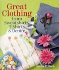 Great Clothing from Sweatshirts and T-Shirts by Susan Beck (1998, Hardcover)