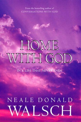 Home with God: In a Life That Never Ends By Neale Donald Walsch. 9780340819166