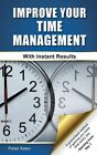 Improve Your Time Management - With Instant Results by Peter Keen (Paperback, 2013)