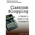 Classroom Blogging a Teacher S Guide to The Blogosphere by David Warlick 2005