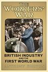 The Workers' War: British Industry and the First World War by Anthony Burton (Hardback, 2014)