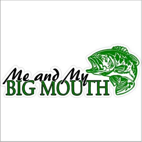Me and my big mouth Large Mouth Bass Fly Fishing Car Truck Boat Lake Funny Decal