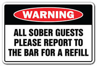 All Sober Guests Report To Bar For Refill Warning Sign Gag Novelty Gift Funny on Sale