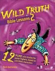 Wild Truth Bible Lessons 2 No. 2 : 12 More Wild Studies for Junior Highers, Based on Wild Bible Characters by Mark Oestreicher (1998, Paperback)